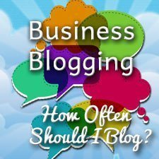 Business Blogging:  How Often Should I Blog?
