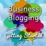 Business Blogging:  Getting Started