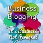 Business Blogging: It's Business, Not Personal