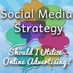 Forming A Social Media Strategy: Should I Utilize Online Advertising?
