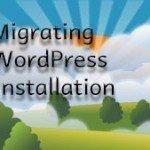 WordPress: Migrating Your WordPress Installation
