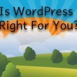 Why Is WordPress The Right Solution For You?