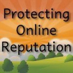 Proactively Protecting Your Online Reputation