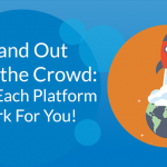 Make Each Platform Work for You!