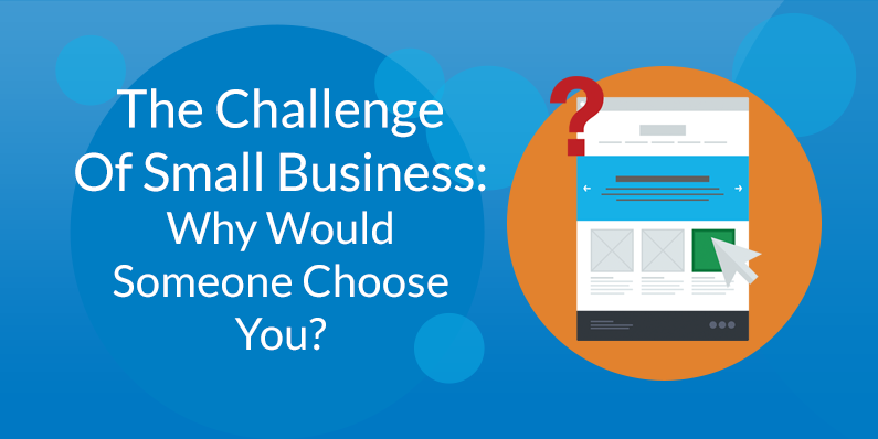 The Challenge of Small Business: Why Would Someone Choose You?