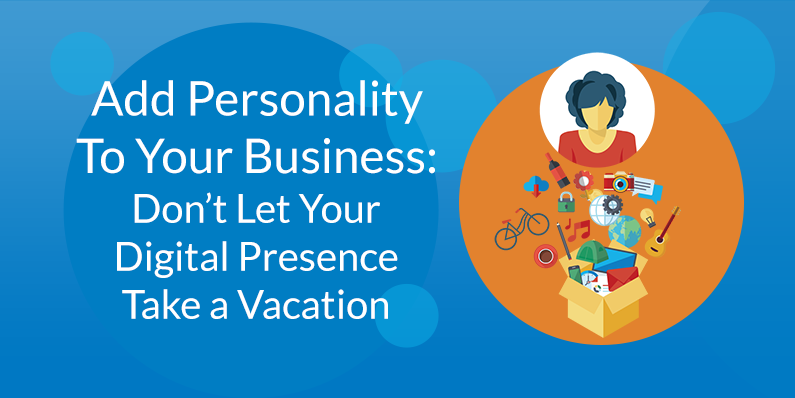 Don't Let Your Digital Presence Take a Vacation