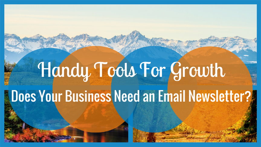 Handy Tools for Growth: Does Your Business Need an Email Newsletter?