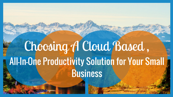 Choosing a Cloud-Based, All-In-One Productivity Solution for Your Small Business
