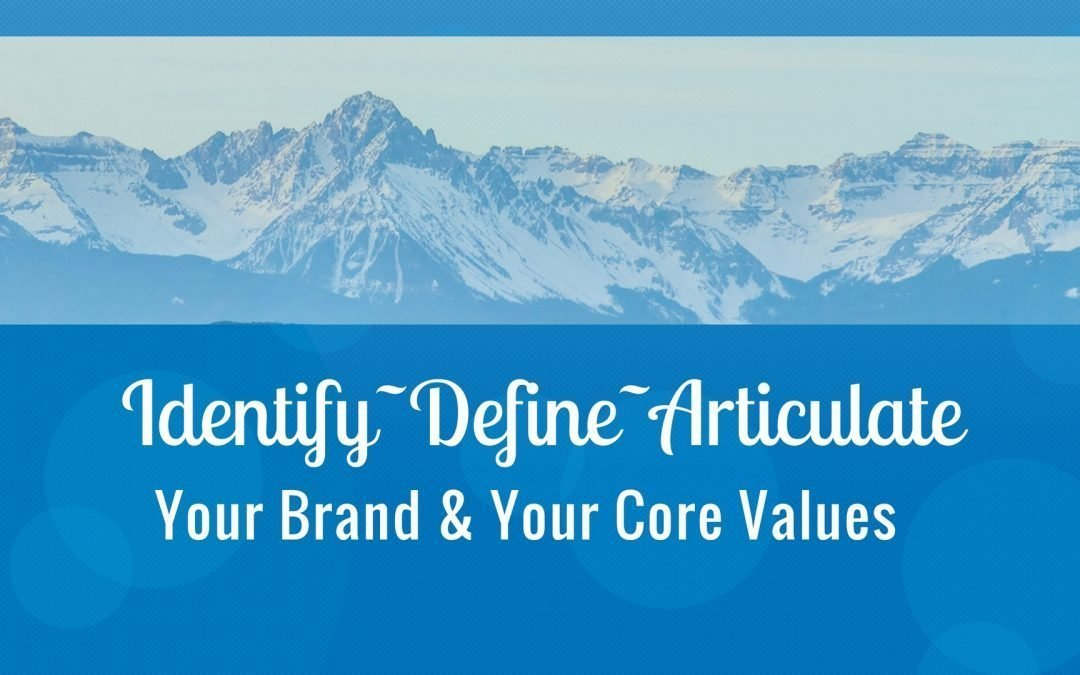Identify~Define~Articulate Your Core Brand Values