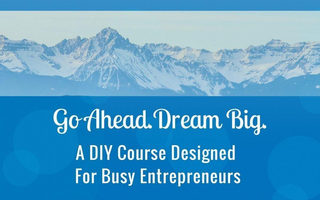 Go Ahead. Dream Big.